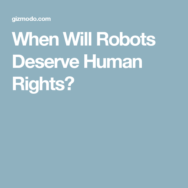 When Will Robots Deserve Human Rights?