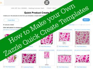 how to make your own templates for zazzle quick create work