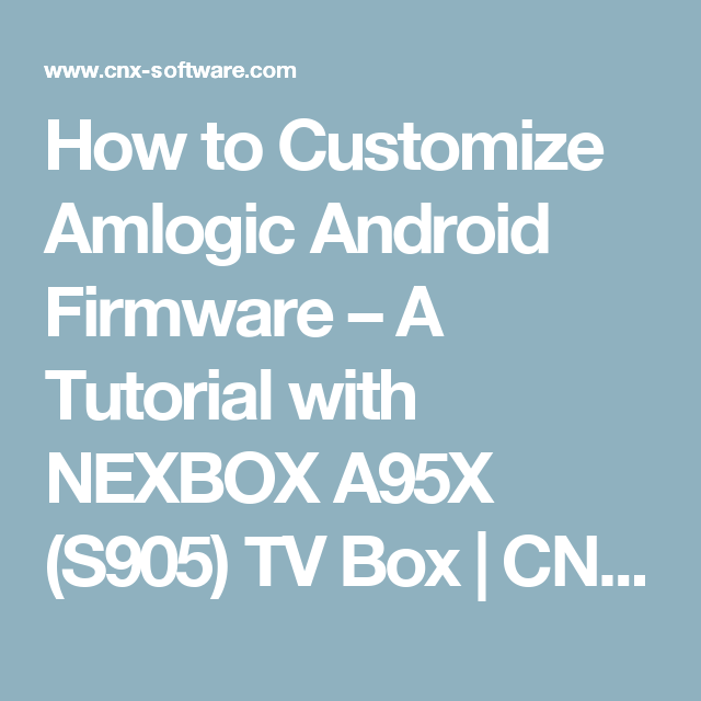 How to Customize Amlogic Android Firmware – A Tutorial with NEXBOX