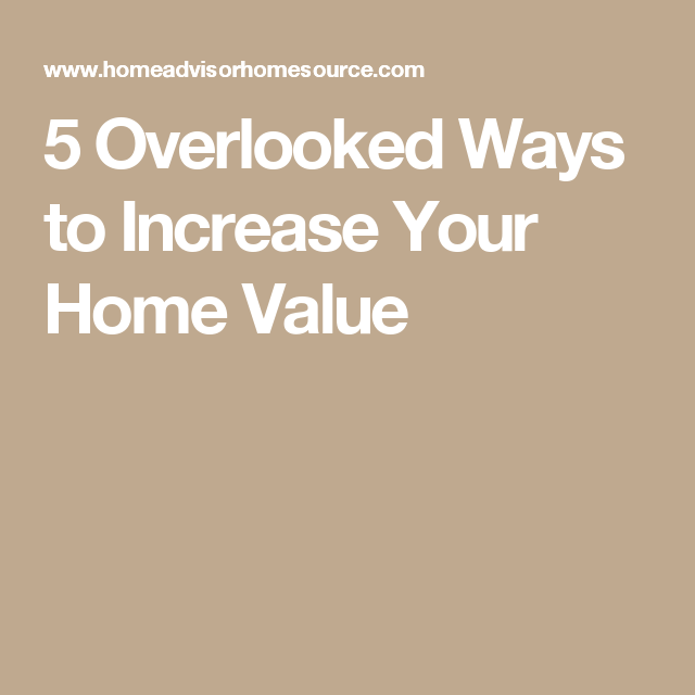 5 Overlooked Ways to Increase Your Home Value