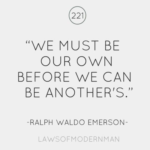we must be our own before we can be another's - ralph waldo emerson