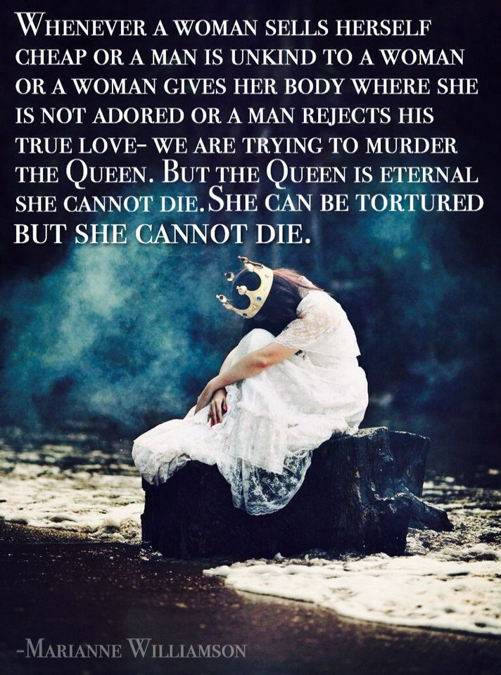 But The Queen Is Eternal She Cannot Die Can Be Tortured Marianne Williamson A Womans Worth