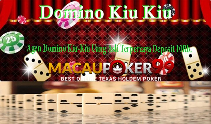 Agen Domino Kiu-Kiu Uang Asli Terpercaya Deposit 10Rb ...