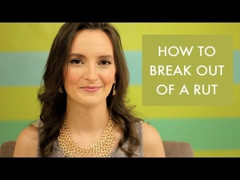 How to Break Out of A Rut - Nathalie Lussier