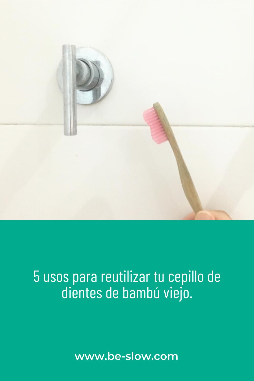 5 Usos Para Reutilizar Tu Cepillo De Dientes De Bambú Viejo Cepillos De Dientes Cepillo Limpieza Del Hogar