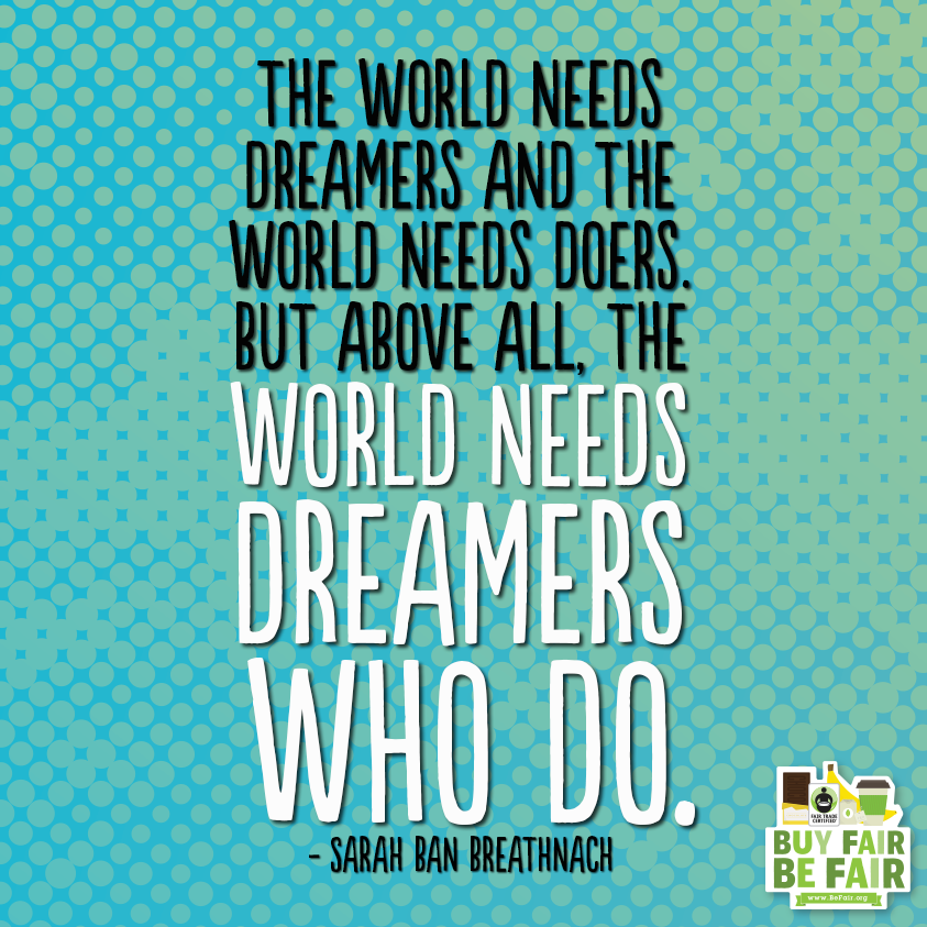 We're extra grateful for all you dreamers who are helping change the world! #FairTrade #BeFair #inspirationalquotes #inspiration