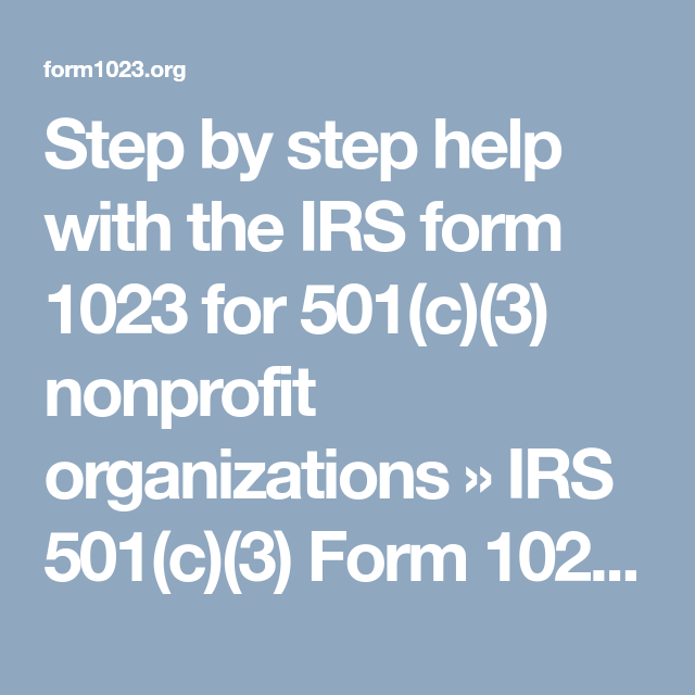 Step By Step Help With The Irs Form 1023 For 501c3 Nonprofit