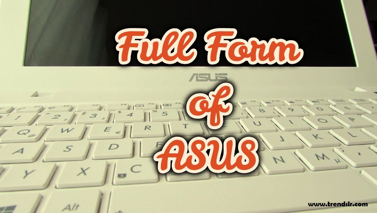 Full form of asus in 2020 asus form computer hardware