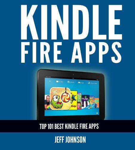 Kindle Fire Apps Top 101 Best Kindle Fire Apps by Jeff