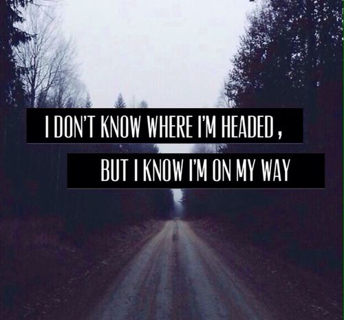 I don\'t know where I\'m headed.. | Hope quotes, Me quotes ...