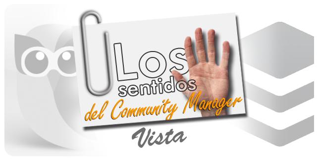 Los cinco sentidos del #CommunityManager, la vista.