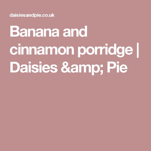 Banana and cinnamon porridge | Daisies & Pie
