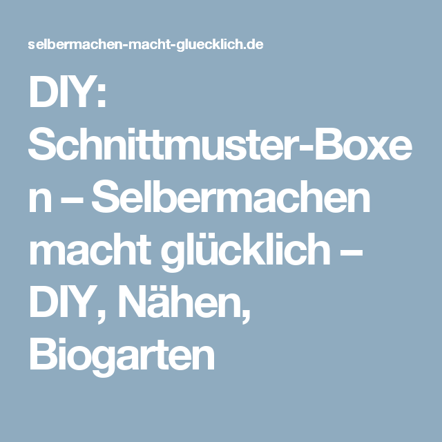 DIY: Schnittmuster-Boxen – Selbermachen macht glücklich – DIY, Nähen ...