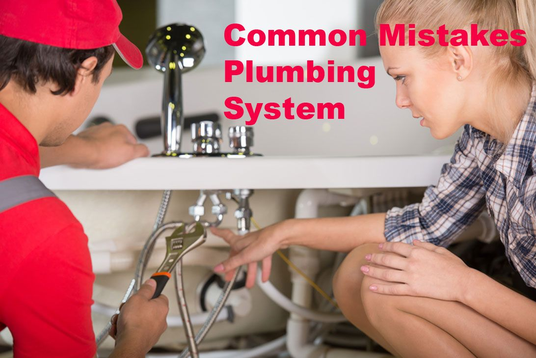 Know the Common Mistakes Plumbing System and Beat Your