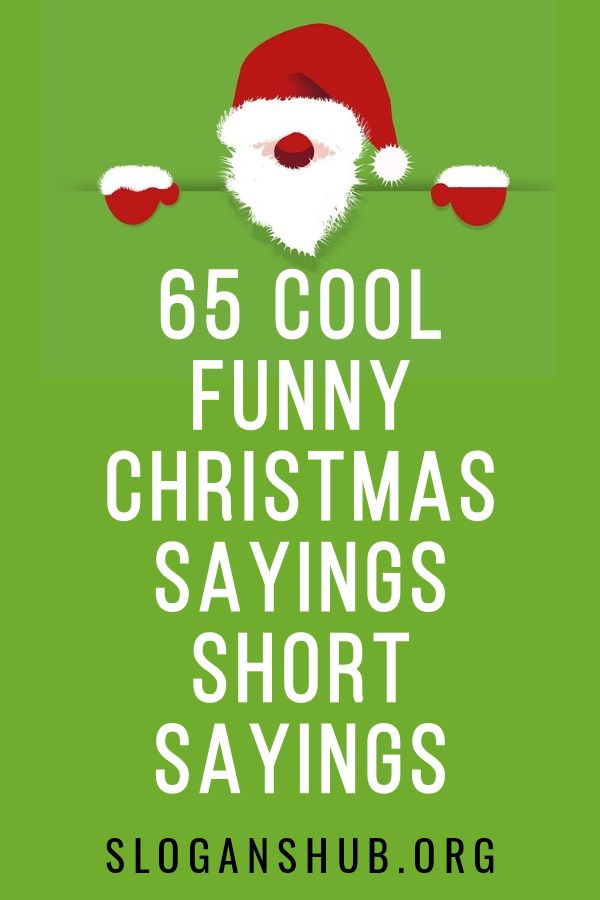 Below is a list of 65 Cool Funny Christmas Sayings | Short ...