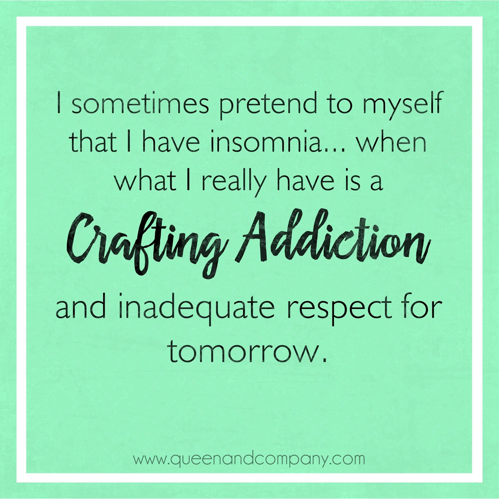 Crafting addiction. Join the Queen & Co Facebook page for