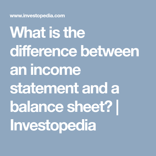 What Is The Difference Between An Income Statement And A Balance