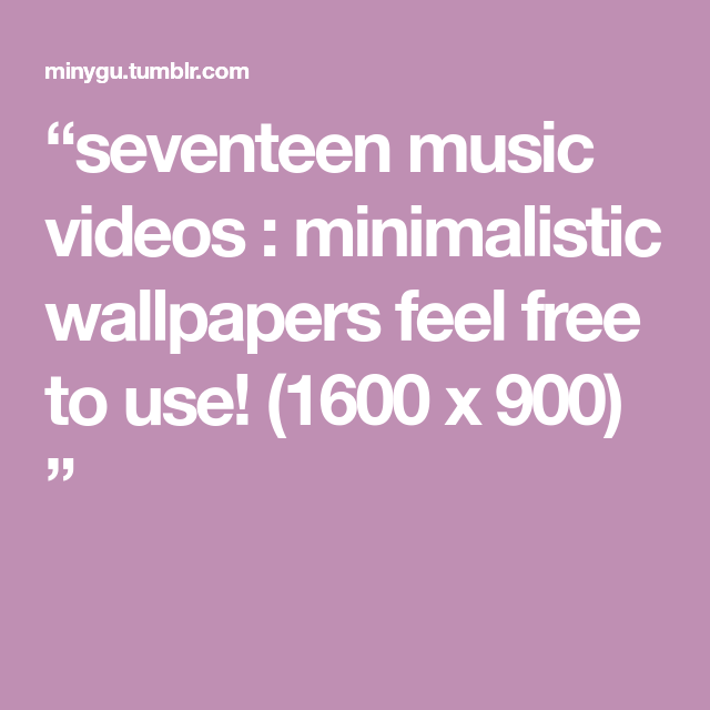 Seventeen Music Videos Minimalistic Wallpapers Feel Free To Use
