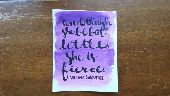 And though she be but little she is fierce Shakespeare Hand Lettered Watercolor Quote Art Shakespeare Canvas Quote Art Choice of Sizes by ArtOfWordsBoutique