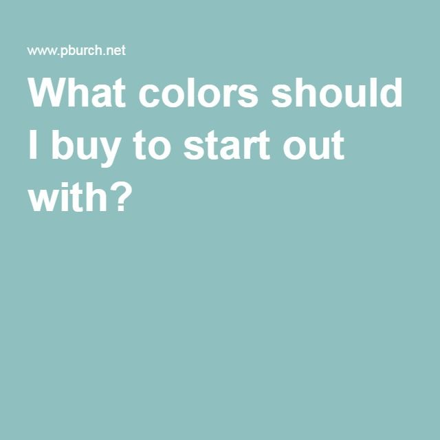 What colors should I buy to start out with?