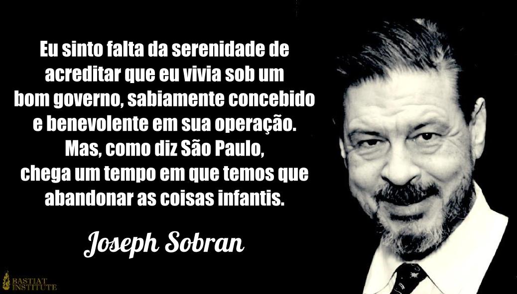 Eu sinto falta da serenidade de acreditar que eu vivia sob um bom governo, sabiamente concebido e benevolente em sua operação. Mas, como diz São Paulo, chega um tempo em que tempos que abandonar as coisas infantis.