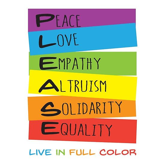 Please Peace Love Empathy Altruism Solidarity Equality Live In Full Color Kindness Quotes Peace Solidarity