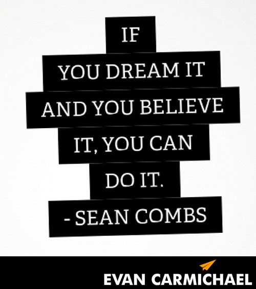 If You Dream It And You Believe It You Can Do It Sean Combs Http Www Ev Inspirational Quotes Collection Inspirational Quotes With Images True Quotes