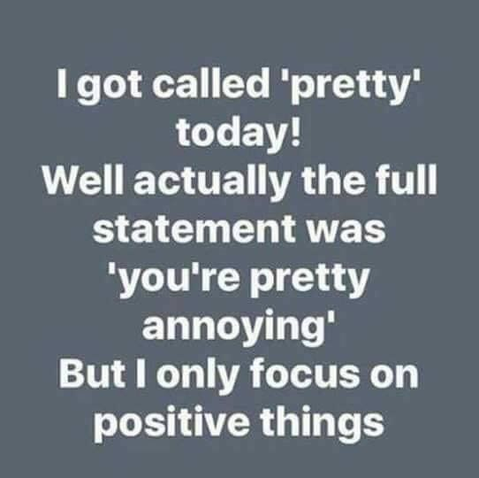 Best Funny Sayings Always focus on the positive.... The best thing to do .... 11