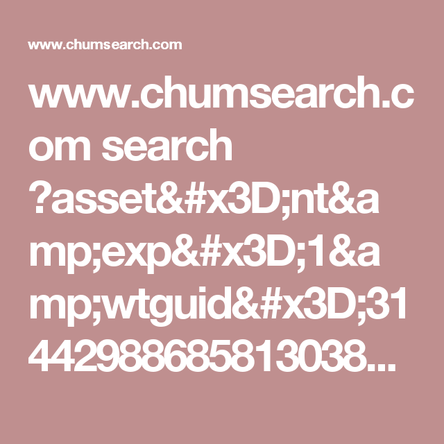 www.chumsearch.com search ?asset=nt&exp=1&wtguid=31442988685813038&wtsrc=4708&wtdt=030117&v=4.8&exp=1