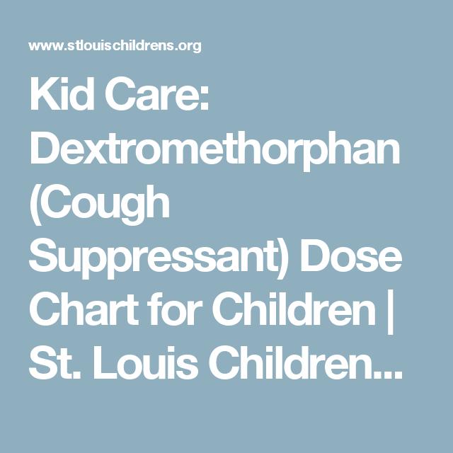 Kid Care Dextromethorphan Cough Suppressant Dose Chart For Children St Louis Children 39 S Hospital Charts For Kids Cough Suppressant Dose