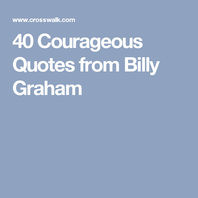 Courageous Quotes Brilliant 40 Courageous Quotes From Billy Graham  Faith  Pinterest  Billy . Inspiration Design