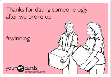 Thanks for dating someone ugly