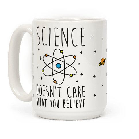 Science Doesn T Care What You Believe Coffee Mugs Lookhuman Mugs Cute Coffee Mugs Science Gifts