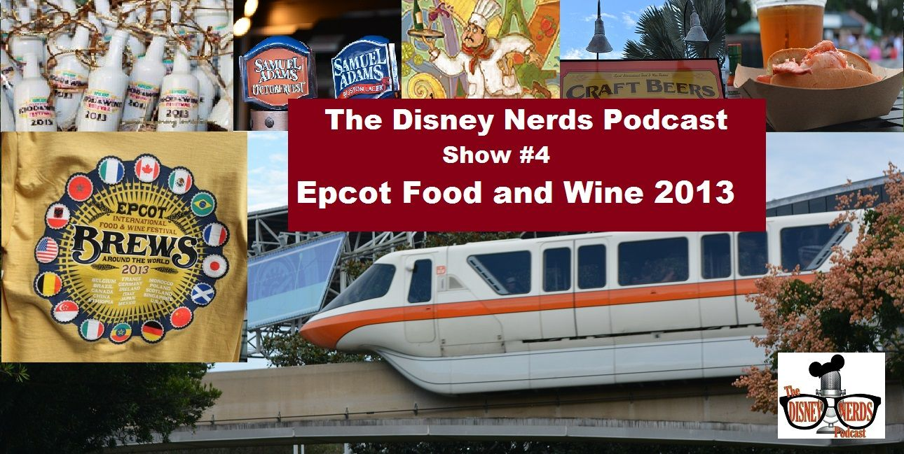 The Disney Nerds Podcast Show 4 Epcot Food And Wine 2013 Epcot Food Disney Nerd Epcot
