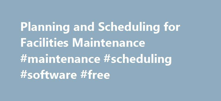 Planning and Scheduling for Facilities Maintenance #maintenance ...