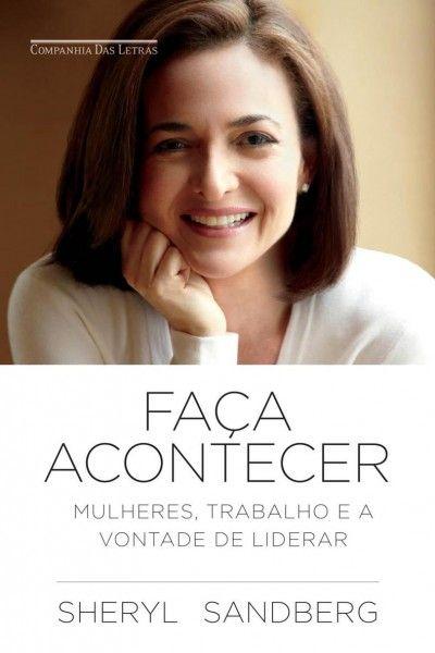 Faca Acontecer Sheryl Sandberg Mulher De Sucesso Mulher