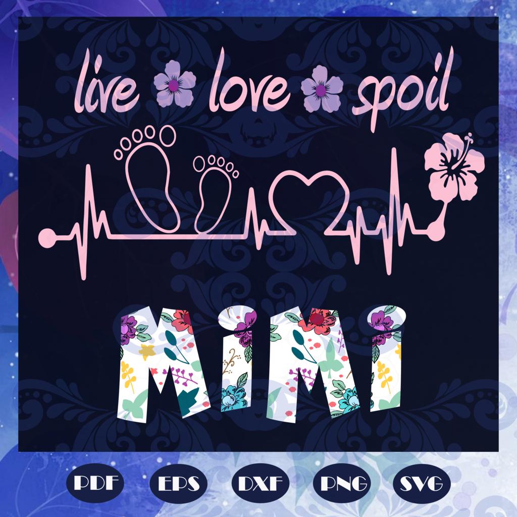 Live Love Spoil Mimi Svg Mimi Svg Mimi Life Svg Nana Svg Nana Life Svg Gigi Svg Gigi Life Svg Grandma Svg Grandma Life Svg In 2020 Mimi Svg Best Birthday Gifts