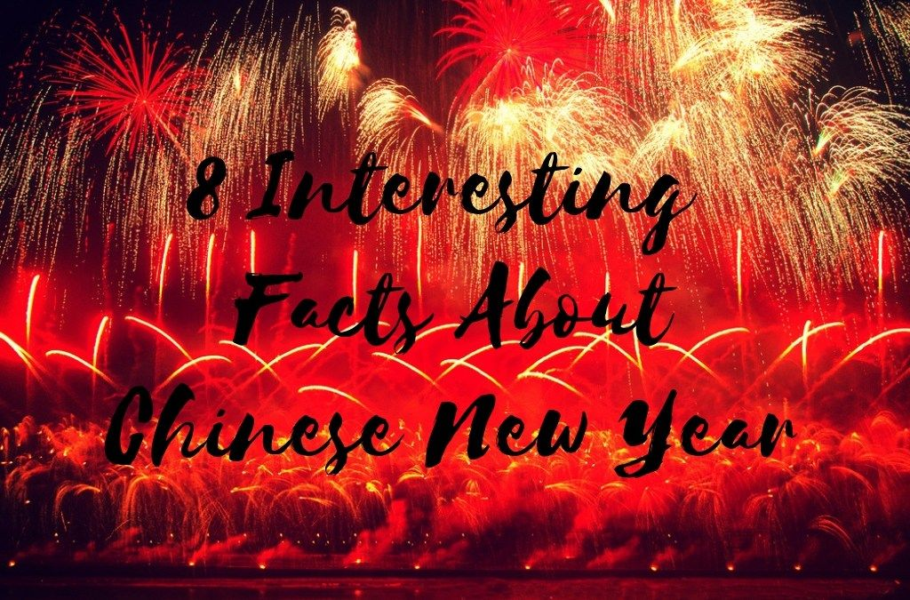 8 Interesting Facts About Chinese New Year Fun Facts Chinese New Year Chinese New Year Holiday