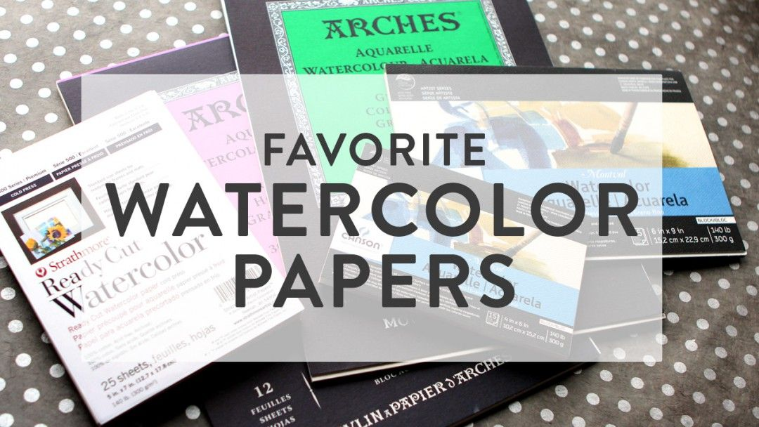 Favorite Watercolor Papers What I Recommend Use Watercolor