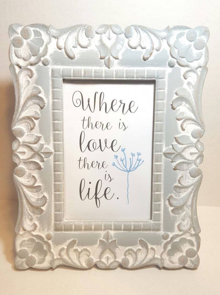 Where there is love there is life, romantic frame, 4x6 frame ...