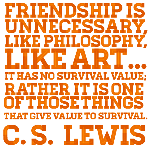 Friendship Is Unnecessary, Like Philosophy, Like Art... It Has No Survival  · True Friendship QuotesCs Lewis ...