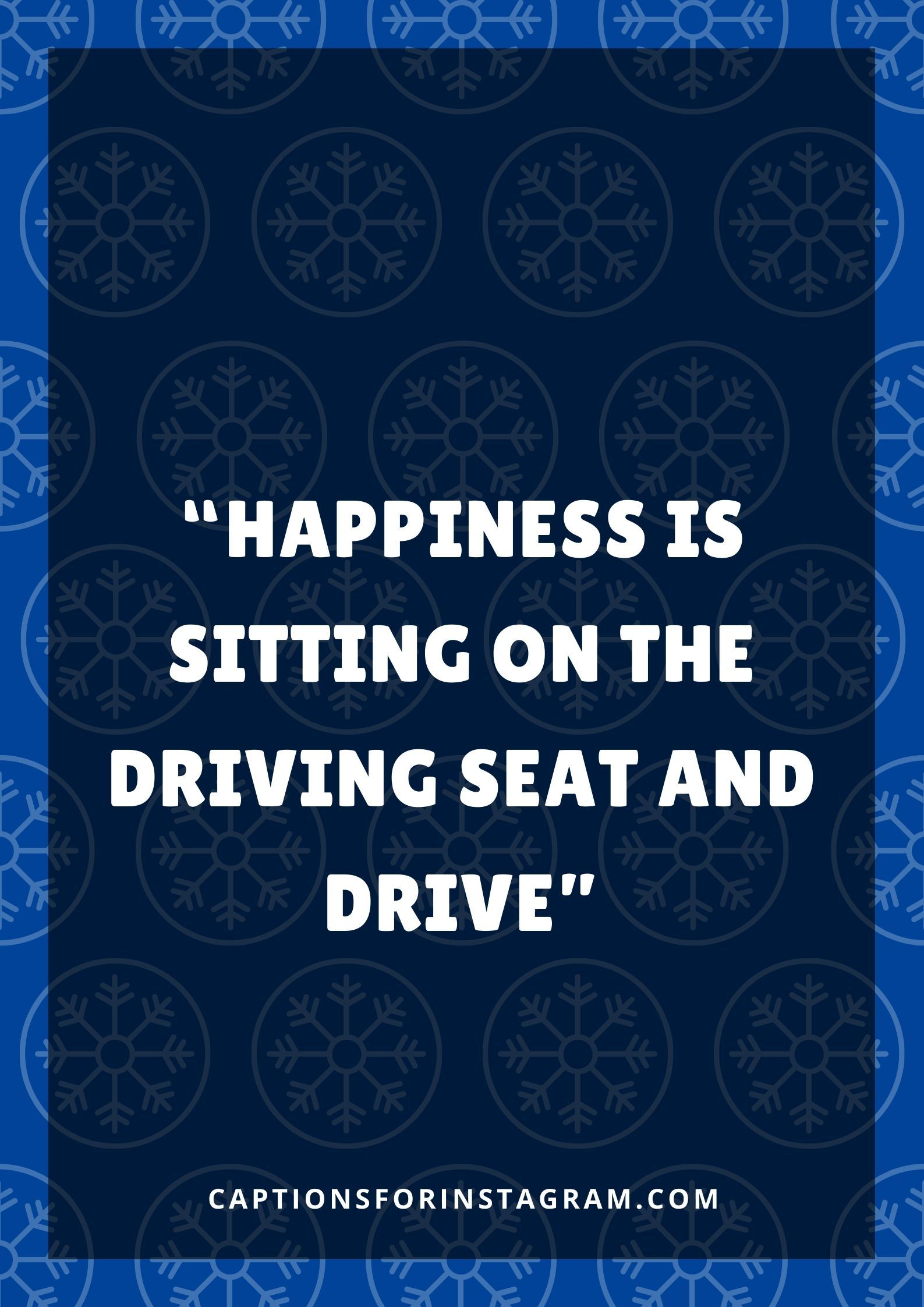 Happiness Is Sitting On The Driving Seat And Drive Short New Car Captions For Instagram Driving Quotes Instagram Captions Instagram Funny