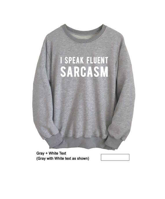 8d079debc I speak fluent sarcasm Shirt Hipster Sweatshirt Tumblr Tees Funny Sarcastic  Shirts for Teens Unisex