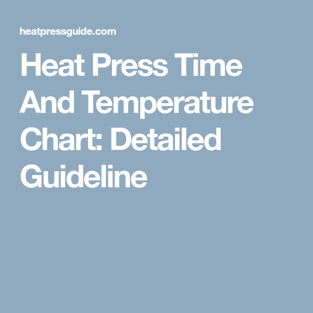 Heat Press Time And Temperature Chart Detailed Guideline