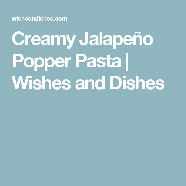 Creamy Jalapeño Popper Pasta | Wishes and Dishes