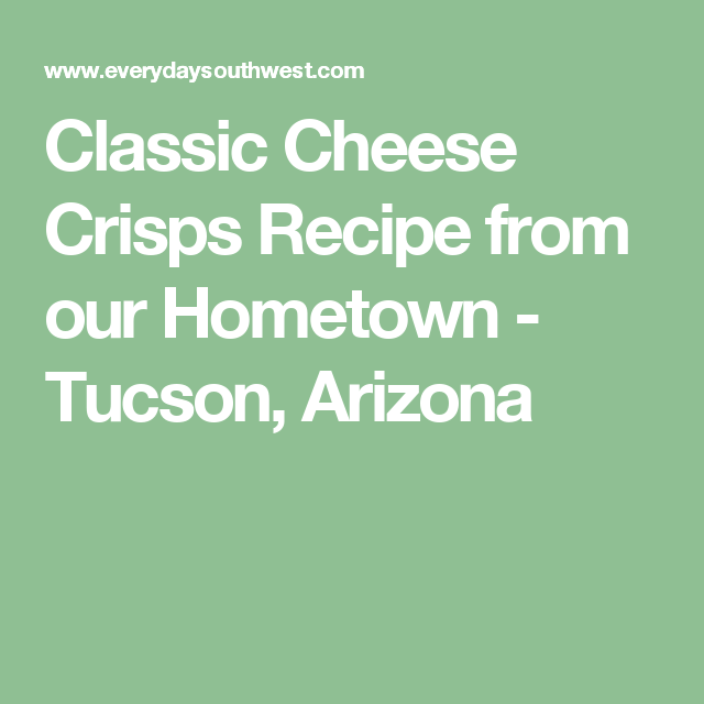 Classic Cheese Crisps Recipe from our Hometown - Tucson, Arizona