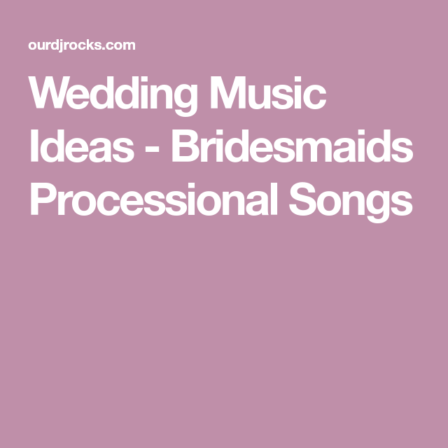 Song For Bridesmaids To Walk Down The Aisle To: Bridesmaids Processional Songs