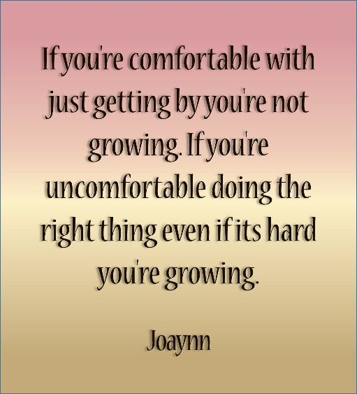 If Youre Comfortable With Just Getting By Youre Not Growing If
