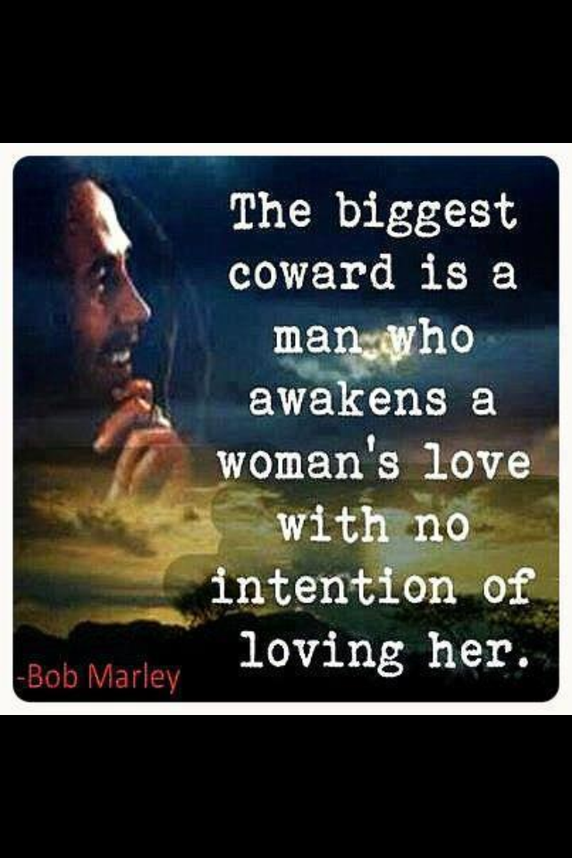 Bob Marley The Biggest Coward Is A Man Who Awakens A Womans Love