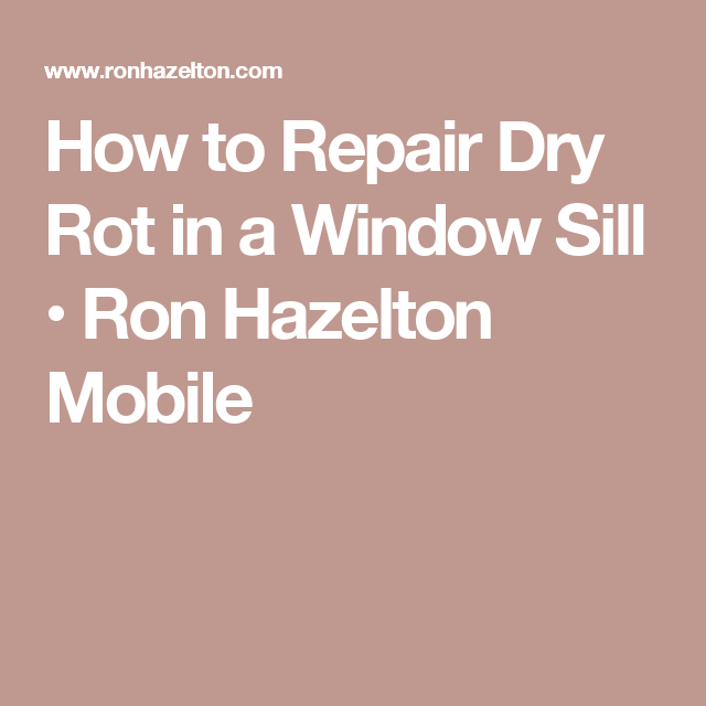 How to Repair Dry Rot in a Window Sill • Ron Hazelton Mobile